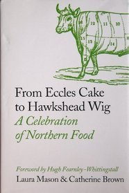 From Eccles Cake to Hawkshead Wig: a celebration of Northern food PDF