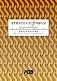 Strategic Finance: Planning and Budgeting for Boards, Chief Executives, and Finance Officers