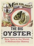 Big Oyster: New York in the World - A Molluscular History