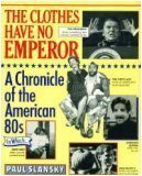 The Clothes Have No Emperor: A Chronicle of the American '80s (0671673394) by Paul Slansky