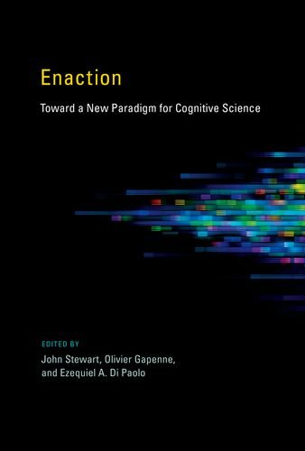 Enaction: Toward a New Paradigm for Cognitive Science (Bradford Books)