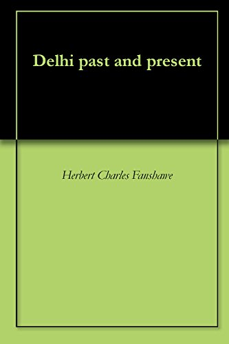 Herbert Charles Fanshawe - Delhi past and present (English Edition)