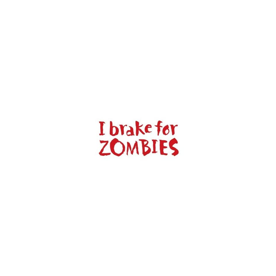 I Brake for Zombies   6 RED Vinyl Decal Window Sticker by Ikon Sign