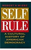 Self-Rule: A Cultural History of American Democracy (0226895629) by Robert H. Wiebe