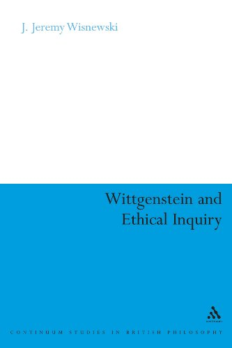 Wittgenstein and Ethical Inquiry: A Defense of Ethics as Clarification (Continuum Studies in British Philosophy)