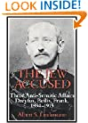 The Jew Accused: Three Anti-Semitic Affairs (Dreyfus, Beilis, Frank) 1894-1915