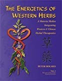 The Energetics of Western Herbs: Treatment Strategies Integrating Western & Oriental Herbal Medicine, Vol. 2