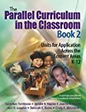 img - for The Parallel Curriculum in the Classroom, Book 2: Units for Application Across the Content Areas, K-12 book / textbook / text book