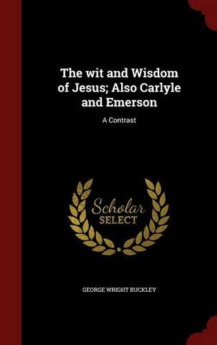 The wit and Wisdom of Jesus; Also Carlyle and Emerson: A Contrast