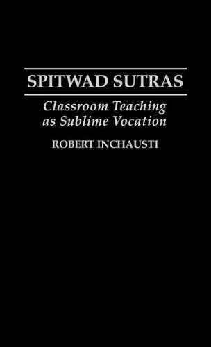 Spitwad Sutras: Classroom Teaching as Sublime Vocation: Classroom Teaching as the Sublime Vocation