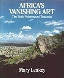 Africas Vanishing Art: Rocks and Paintings of Tanzania
