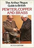 img - for The Arthur Negus Guide to British Pewter, Copper, and Brass book / textbook / text book