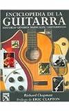 Enciclopedia de la Guitarra / Guitar: Music - History -  Players: Historia Generos Musicales Guitarristas / History Musical Genres Guitarrists (Spanish Edition) (9681341627) by Chapman, Richard
