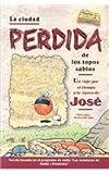 La Ciudad Perdida de los Topos Sabios: Un Viaje Por el Tiempo a la Epoca de Jose (Sabio y Prudente (Editorial Mundo Hispano)) (Spanish Edition)