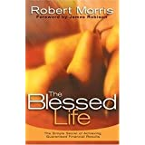 The Blessed Life:  The Simple Secret of Achieving Guaranteed Financial Results ~ Robert Morris