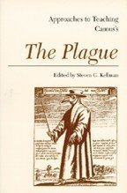 Approaches to Teaching Camus's the Plague (Approaches to Teaching Masterpieces of World Literature Series : No. 6)
