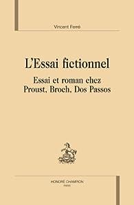 L'essai fictionnel. Essai et roman chez  Proust, Broch, Dos Passos. par Vincent Ferré
