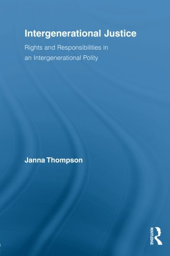 Intergenerational Justice: Rights and Responsibilities in an Intergenerational Polity (Routledge Studies in Contemporary