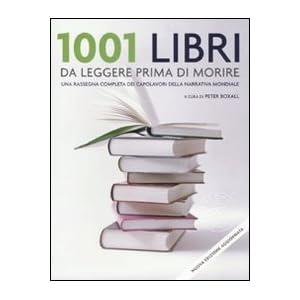 1001 libri da leggere prima di morire una rassegna for Elenco libri da leggere assolutamente