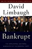 Bankrupt: The Intellectual and Moral Bankruptcy of Todays Democratic Party (Hardcover)