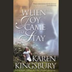 When Joy Came to Stay | [Karen Kingsbury]