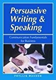 img - for Persuasive Writing and Speaking: Communication Fundamentals for Business book / textbook / text book