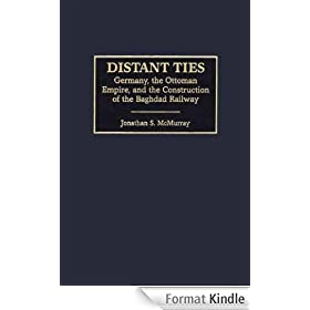 Distant Ties: Germany, the Ottoman Empire, and the Construction of the Baghdad Railway