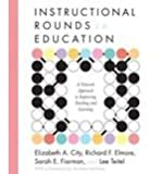 Instructional Rounds in Education: A Network Approach to Improving Teaching and Learning [Paperback]