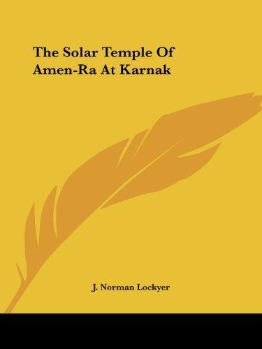 The Solar Temple of Amen-Ra at Karnak by J. Norman Lockyer (2005-12-01)