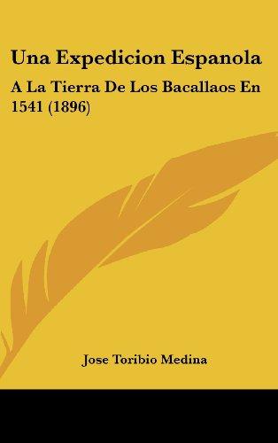 Una Expedicion Espanola: a la Tierra de Los Bacallaos En 1541 (1896)