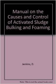 Manual on the Causes and Control of Activated Sludge Bulking and Foaming, Second Edition