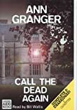 Ann Granger Call the Dead Again: Complete & Unabridged