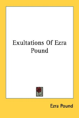 Exultations Of Ezra Pound, EZRA POUND