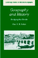 Geography and History Hardback: Bridging the Divide (Cambridge Studies in Historical Geography)