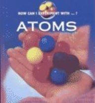 Atoms (How Can I Experiment With? Series)