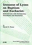 Irenaeus of Lyons on Baptism and Eucharist: Selected Texts with Introduction, Translation and Annotation (Joint Liturgical Studies)