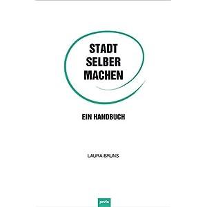 Stadt selber machen: Ein Handbuch