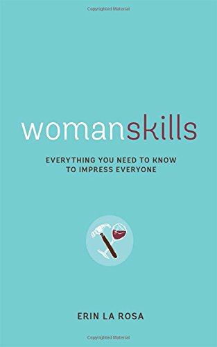 Womanskills: Everything You Need to Know to Impress Everyone