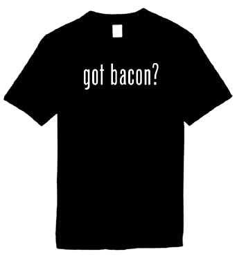 Funny T-Shirts Size S (got bacon?) Humorous Slogans Comical Sayings Shirt; Great Gift Ideas for Adults, Men, Women, Boys, Youth, & Teens, Collectible LOL Novelty Shirts