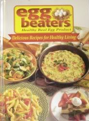 EGG BEATERS , Healthy Real Egg Product: Delicious Recipes for Healthy Living, Nabisco Brands Company