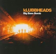 Klubbheads - Big Bass Bomb - Zortam Music