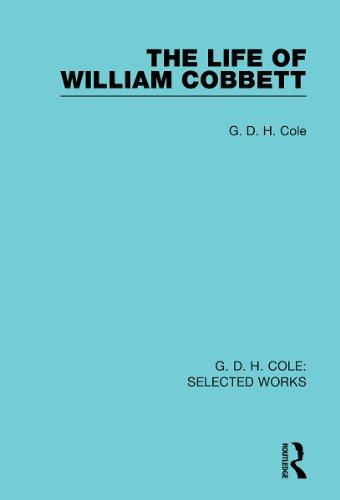 G D H Cole - The Life of William Cobbett
