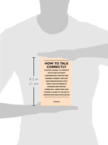 How to Talk Correctly; A Pocket Manual to Promote Polite and Accurate Conversation, Writing and Reading, Correct Spelling and Pronunciation: With More