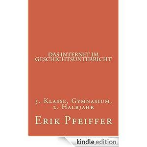 Das Internet im Geschichtsunterricht (German Edition) Erik Pfeiffer