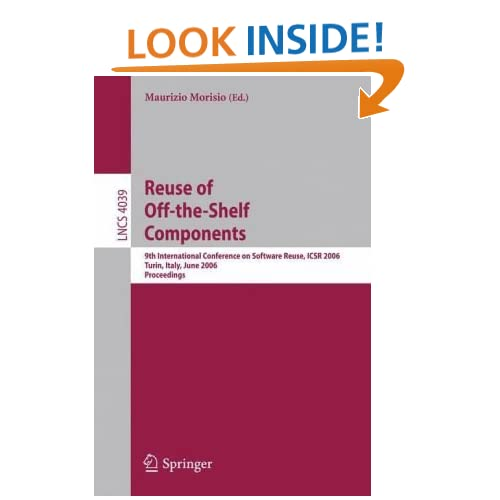 Reuse of Off-the-Shelf Components: 9th International Conference on Software Reuse, ICSR 2006, Torino, Italy, June 12-15, 2006, Proceedings (Lecture ... / Programming and Software Engineering) Maurizio Morisio