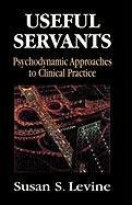Useful Servants: Psychodynamic Theories from a Clinical Perspective