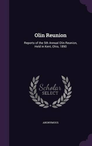 Olin Reunion: Reports of the 5th Annual Olin Reunion, Held in Kent, Ohio, 1890