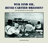 Wer sind Sie, Henri Cartier-Bresson? Sonderausgabe: Das Lebenswerk in 602 Bildern - Photographien, Filme, Zeichnungen, Bücher -