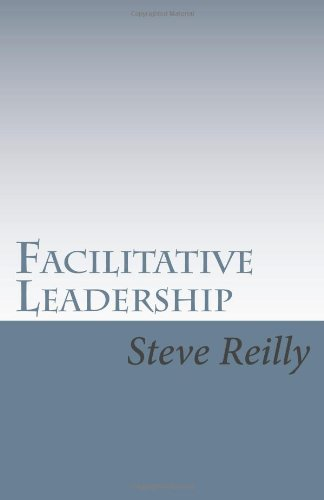 Facilitative Leadership: Managing Performance Without Controlling People: Volume 1