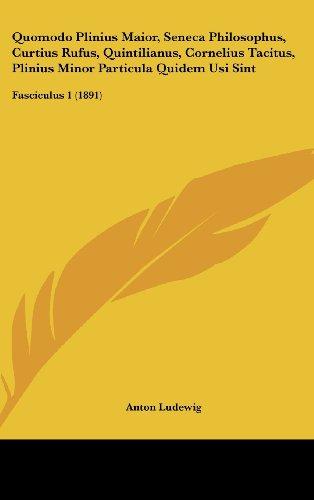 Quomodo Plinius Maior, Seneca Philosophus, Curtius Rufus, Quintilianus, Cornelius Tacitus, Plinius Minor Particula Quidem Usi Sint: Fasciculus 1 (1891